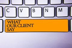 Writing note showing What Our Client Say. Business photo showcasing Customers Feedback or opinion about product service Keyboard. Key Intention create computer Royalty Free Stock Image