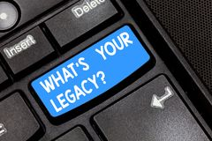 Writing note showing What S Your Legacy. Business photo showcasing gift that handed or conveyed from one demonstrating. To another Keyboard key Intention to royalty free stock photo