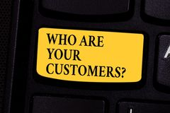 Writing note showing Who Are Your Customersquestion. Business photo showcasing Know your leads clients Business. Analysisagement Keyboard key Intention to stock images
