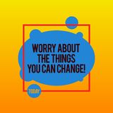 Writing note showing Worry About The Things You Can Change. Business photo showcasing Be in charge of possible actions. Asymmetrical Blank Oval photo Abstract stock illustration