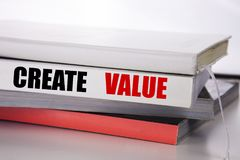 Writing text showing Create Value. Business concept for Creating Motivation written on the book on the white background. Writing text showing Create Value Royalty Free Stock Images