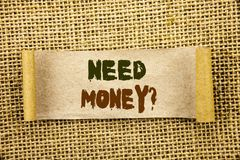 Writing text showing  Need Money Question. Business photo showcasing Economic Finance Crisis, Cash Loan Needed written on Tear Sti. Writing text showing  Need Royalty Free Stock Photo