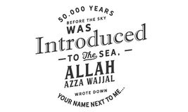 50,000 years before the sky was introduced to the sea, Allah Azza wajjal wrote down your name next to me. …quote illustration vector illustration