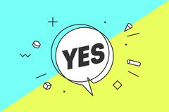 Yes. Banner, speech bubble. Poster and sticker concept, geometric style with text Yes. Icon message yes cloud talk for banner, poster, web. White background royalty free illustration