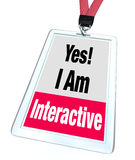 Yes I Am Interactive Badge Name Tag Group Participation. Yes I Am Interactive words on a badge or name tag to illustrate someone who works together, participates Stock Photography