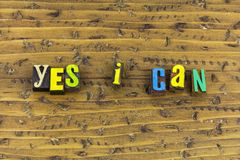 Yes you can determination. Yes you can positive attitude motivation happy happiness determination expression achievement challenge commitment confidence advice royalty free stock photography