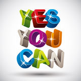 Yes you can. Yes you can phrase made with 3d colorful letters isolated on white background, vector Stock Images
