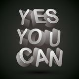 Yes you can phrase. Yes you can phrase made with 3d letters over dark background, vector Royalty Free Stock Photo