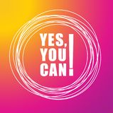 Yes you can - text on color background. Motivational quotes. For your design, t-shirts, for posters, invitations, cards. vector illustration Royalty Free Stock Photos
