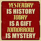Yesterday is history today is a gift tomorrow is mystery poster Royalty Free Stock Image