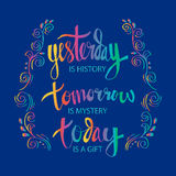 Yesterday is History Tomorrow is a Mystery Today is a Gift Stock Photo