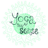 Yoga poster with calligraphic quote - Yoga my sense.  Royalty Free Stock Photos