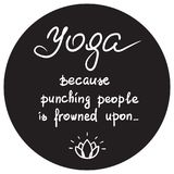 Yoga because punching people is frowned upon - handwritten funny motivational quote. Print for inspiring poster, t-shirt, bags, logo, postcard, flyer yoga Royalty Free Stock Images
