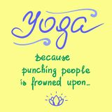 Yoga because punching people is frowned upon - handwritten funny motivational quote. Print for inspiring poster, t-shirt, bags, logo, postcard, flyer yoga Stock Photo