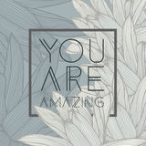 You are amazing quote, floral background Royalty Free Stock Photography