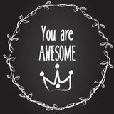 You are awesome vector background with hand drawn crown and wreath. Slogan on chalk board, banner Stock Photos