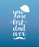You Are Best Dad Ever vector background. Calligraphy Happy Fathers Day for greeting card, festive poster etc. You Are Best Dad Ever vector background Royalty Free Stock Photo