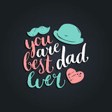 You Are Best Dad Ever vector background. Calligraphy Happy Fathers Day for greeting card, festive poster etc. You Are Best Dad Ever vector background Royalty Free Stock Images