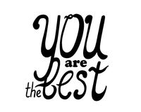 You are the best lettering  illustration. Black ink inspirational quote on white background. Royalty Free Stock Image