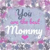 You Are The Best Mommy Greeting Card Royalty Free Stock Images