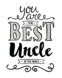 You are the Best Uncle in the World. Typographic Art Poster with hand lettering and design ornaments on white background Royalty Free Stock Photo