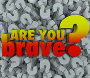 Are You Brave Question Mark 3d Symbol Background Courage Daring. Are You Brave 3d words on a background of question marks to illustrate asking if someone is Royalty Free Stock Images