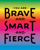 You are Brave and Smart and Fierce. Colorful inspiring Typography Design Greeting Card Royalty Free Stock Photography