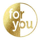 For you. In bright gold Royalty Free Stock Photo