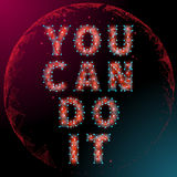 You Can Do It. Abstract Motivational poster polygon style with a globe in the background. You can do it Just Start lettering of an inspirational saying. Quote vector illustration