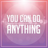 You Can Do Anything Quote. Typographical Background illustration. EPS10 Format Stock Photo