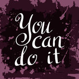You can do it Poster. Hand drawn lettering. Vector calligraphic design. Stock Images