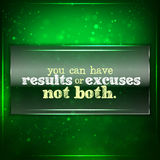 You can have results or excuses. Not both. Futuristic motivational background. Chalk text written on a piece of glass Stock Photography