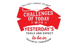Free You Can`t Expect To Meet The Challenges Of Today With Yesterday`s Tools Stock Image - 127777381