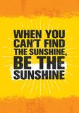 When You Cant Find Sunshine, Be The Sunshine. Inspiring Creative Motivation Quote Poster Template. Vector Stock Images