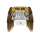 You are Capable of amazing things, good for print. You are Capable of amazing things royalty free illustration