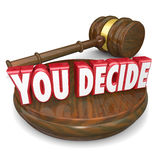You Decide Wooden Gavel Judgment Decision Choice Selection. You Decide words on a gavel and wood block to illustrate your decision, judgment, choice or selection Royalty Free Stock Photography