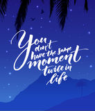 You don`t have the same moment twice in life. Inspirational quote about life. Modern calligraphy on starry night. Landscape Royalty Free Stock Images