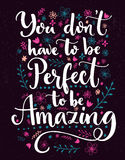 You don't have to be perfect to be amazing. Positive saying decorated with hand drawn flowers and branches. Vector Stock Photos