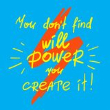 You dont find will Power you create it. Handwritten motivational quote. Print for inspiring poster, t-shirt, bags, logo, postcard, flyer, sticker, sweatshirt Stock Photo