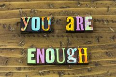 You enough wonderful strong beautiful grateful typography print. You enough wonderful strong beautiful grateful letterpress sign greeting message appreciation royalty free stock images