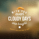 With you even cloudy days are bright design Royalty Free Stock Photo