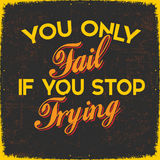 You Only Fail If you Stop Trying. Retro Poster about life motivation Quote.You Only Fail If you Stop Trying royalty free stock images
