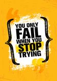 You Only Fail When You Stop Trying. Inspiring Creative Motivation Quote Poster Template. Vector Typography. Banner Design Concept On Grunge Texture Rough vector illustration