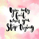 You only fail, when you stop trying. Motivational quote, modern calligraphy on pink watercolor background Stock Photography