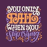 You only fail when you stop trying. Vector hand drawn lettering illustration royalty free stock photos