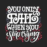 You only fail when you stop trying. Vector hand drawn lettering illustration royalty free stock image