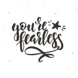 You are fearless. Inspirational vector Hand drawn typography poster. T shirt calligraphic design. You are fearless. Hand drawn typography poster. Conceptual Royalty Free Stock Photo