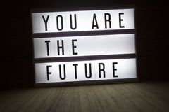 You are the future. `You are the future` text in lightbox stock photography