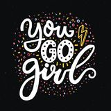 You go girl. Feminism slogan for t-shirts and posters.. White words on black background. Inspirational quote design Stock Image