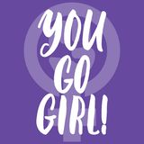 You go, girl - hand drawn lettering phrase about woman, female, feminism on the violet background. Fun brush ink. Inscription for photo overlays, greeting card Royalty Free Stock Photos